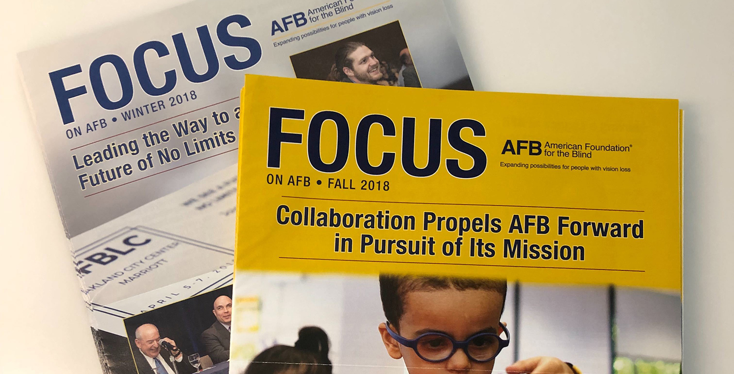 collage of Focus newsletter covers: headlines read Leading the Way to a Future of No Limits, and Collaboration Propels AFB Forward in Pursuit of It Mission