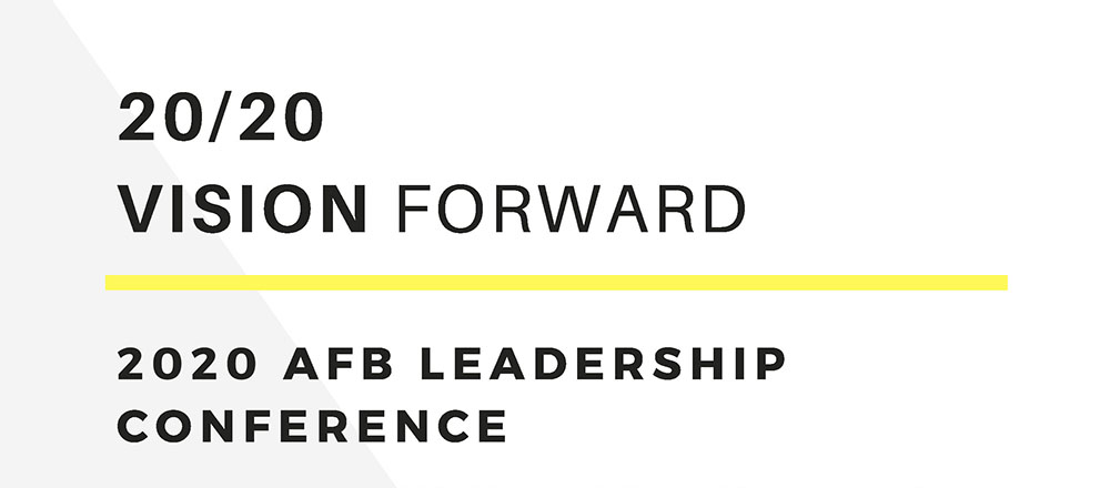 20/20 Vision Forward: the 2020 AFB Leadership Conference