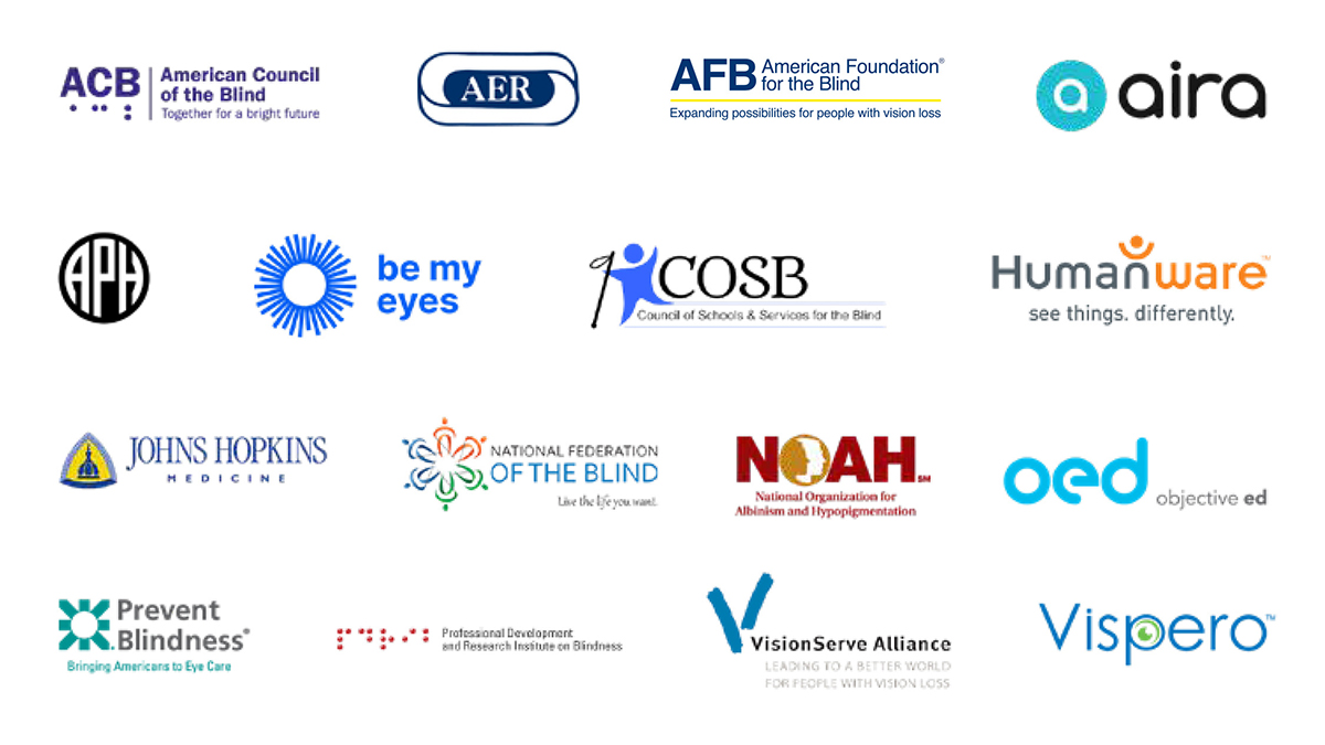 An array of company logos for the organizations that collaborated on this report: American Council of the Blind, AER, American Foundation for the Blind, Aira, APH, Be My Eyes, COSB, Humanware, Johns Hopkins Medicine, National Federation of the Blind, National Organization for Albinism and Hypopigmentation, Objective Ed, Prevent Blindness, Professional Development and Research Institute on Blindness, VisionServe Alliance, and Vispero.
