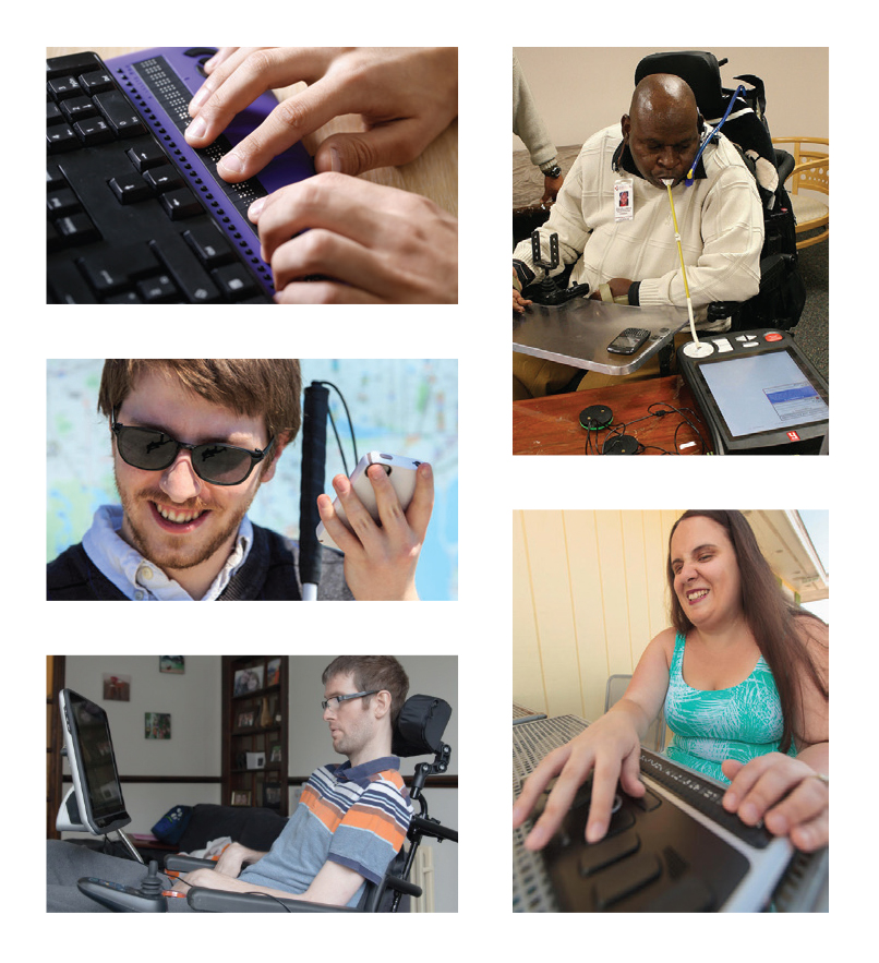 Collage of photographs showing people using a variety of access technology: hands on a refreshable braille display, a man using an eye gaze device, man holding a white cane and listening to audio output from a smartphone, woman using a braille notetaking device, and a man using a mouth-operated joystick.