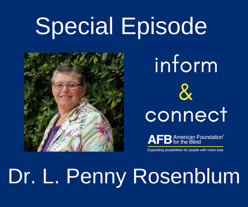 Inform & Connect Special Episode: Dr. L. Penny Rosenblum, AFB Director of Research.