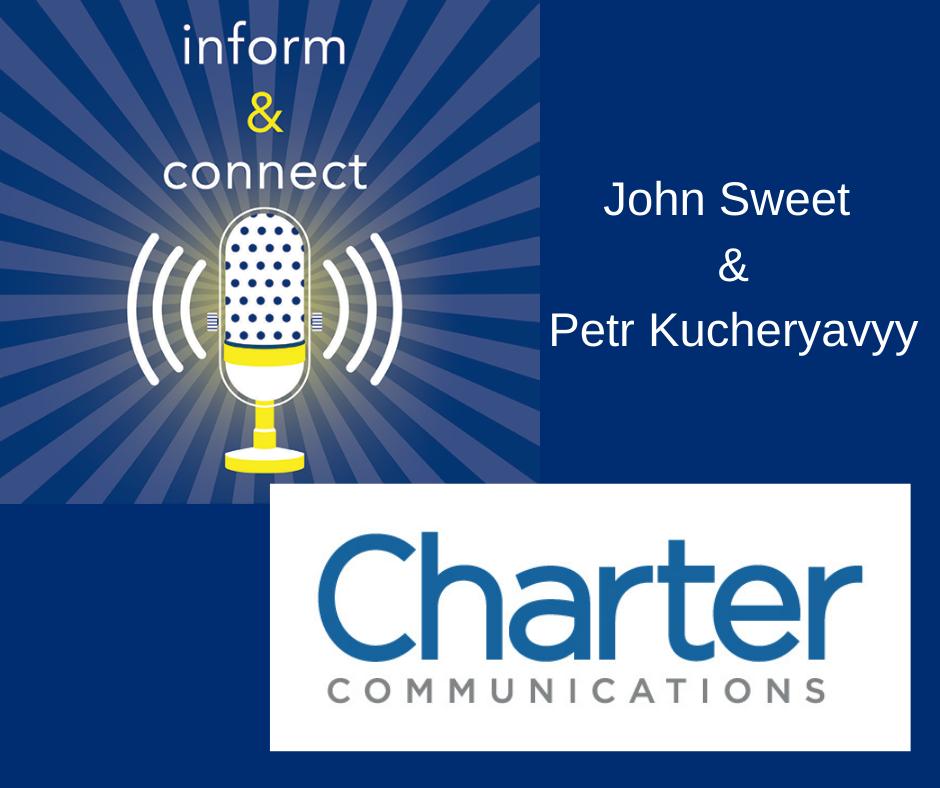 inform and connect. John Sweet & Petr Kucheryavyy. Charter Communications.