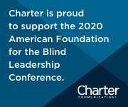 Charter is proud to support the 2020 American Foundation for the Blind Leadership Conference