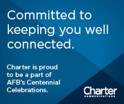 Committed to keeping you well connected. Charter is proud to be a part of AFB's Centennial Celebrations. Charter Communications.